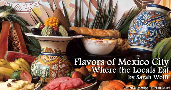 Flavors of Mexico City: Where the Locals Eat