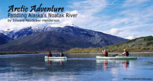 Arctic Adventure: Paddling Alaska's Noatak River