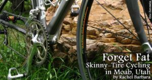 Forget Fat: Skinny-Tire Cycling in Moab