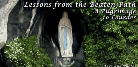 Lessons from the Beaten Path: Pilgrimage to Lourdes, France