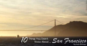 10 Things You Didn't Know About … San Francisco