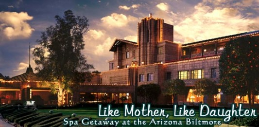 Like Mother, Like Daughter: Spa Getaway at the Arizona Biltmore