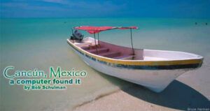Cancún, Mexico: A Computer Found It