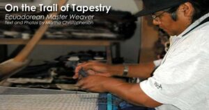 On the Trail of Tapestry: Ecuadorean Master Weaver