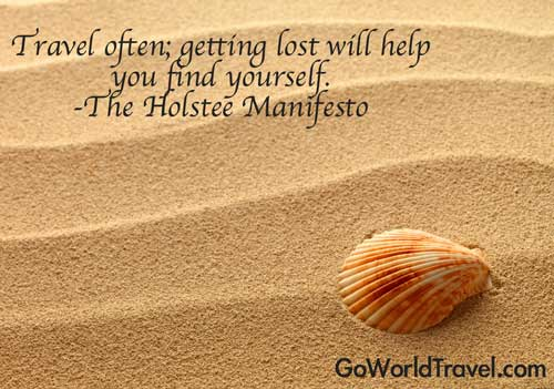 Travel often; getting lost will help you find yourself.