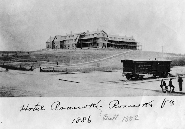 1886 photo of Hotel Roanoke, the fashionable place to be. Photo courtesy of Hotel Roanoke