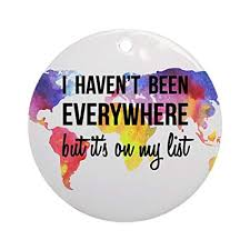 I Haven't Been Everywhere Ornament