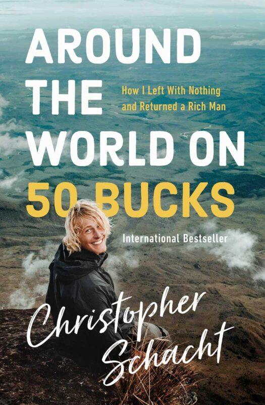 Around The World On 50 Bucks by Christopher Schacht