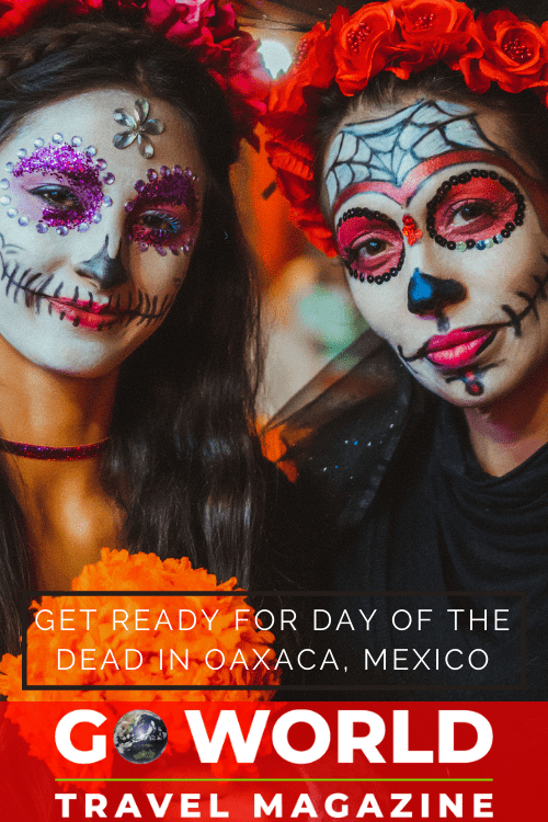 Start planning now if you want to attend the popular Day of the Dead Celebration in Oaxaca, Mexico, and don't miss these helpful tips.