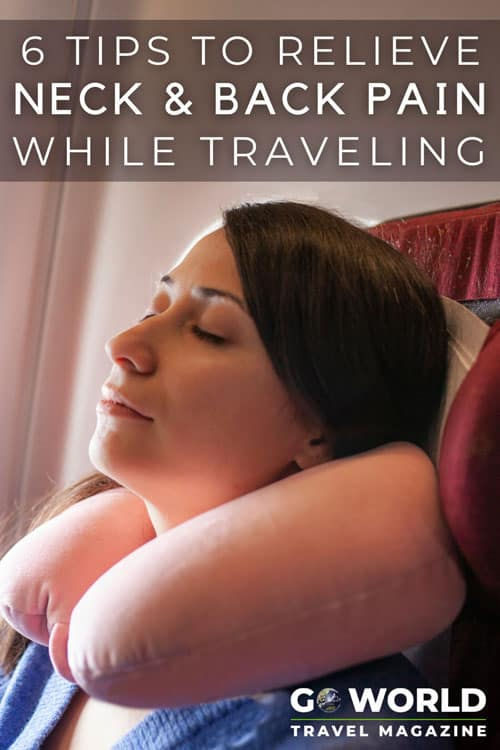 Travelers often suffer from neck and back pain. Here are an expert's six amazing and informative tips on relieving strains and pain while traveling.
