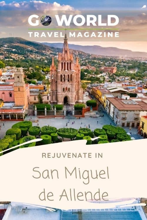 San Miguel de Allende, Mexico: Are you ready to rejuvenate and remember what you love about traveling in Mexico? It's time to take a trip to San Miguel de Allende to relax and rejuvenate. #Mexicotravel #sanmigueldeallende #digitalnomad #digitalnomadinmexico