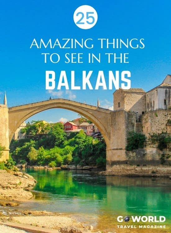Planning to tour the Balkans? This list of 25 amazing things not to miss includes historic sites, natural beauty, vibrant cities & more! #Balkans #Europe #TraveltheBalkans #TheBalkansEurope
