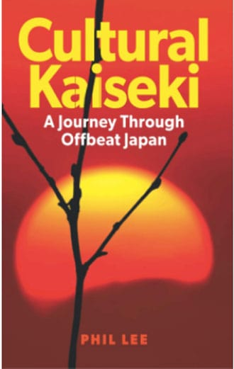 Cultural Kaiseki: A Journey Through Offbeat Japan by Phil Lee