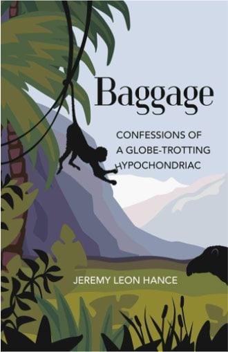"Baggage: Confessions of a Globe-Trotting Hypochondriac"" by Jeremy Hance"