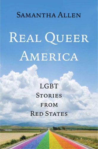 Real Queer America: LGBT Stories from Red States by Samantha Allen