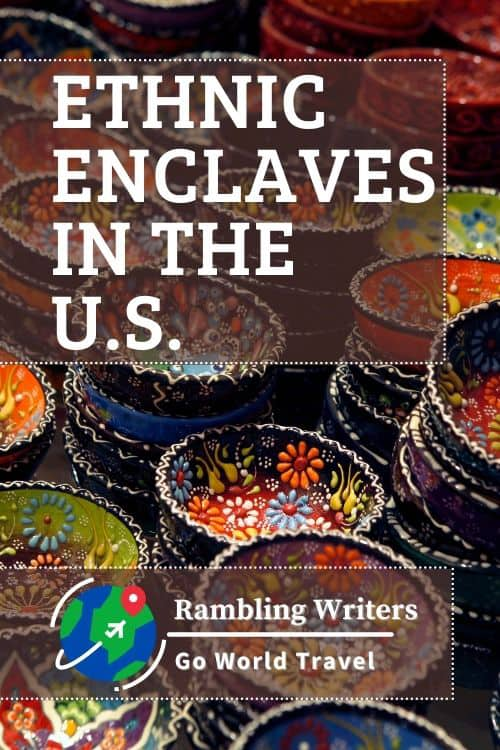 Ethnic Enclaves in the United States: Are you itching for international travel? Check out these ethnic enclaves in the U.S.