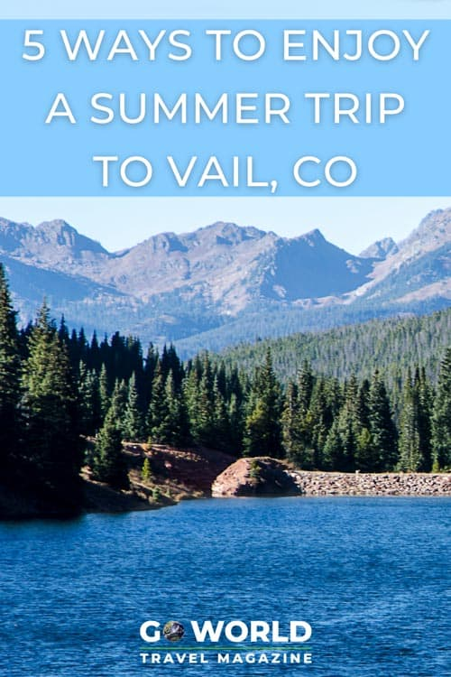 Summertime in Vail brings its own perks from balmy weather to beautiful scenery. Here are 5 ways to savor summer in Vail, Colorado.