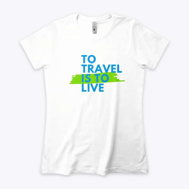 """""""To Travel is to Live"""" T-Shirt"""