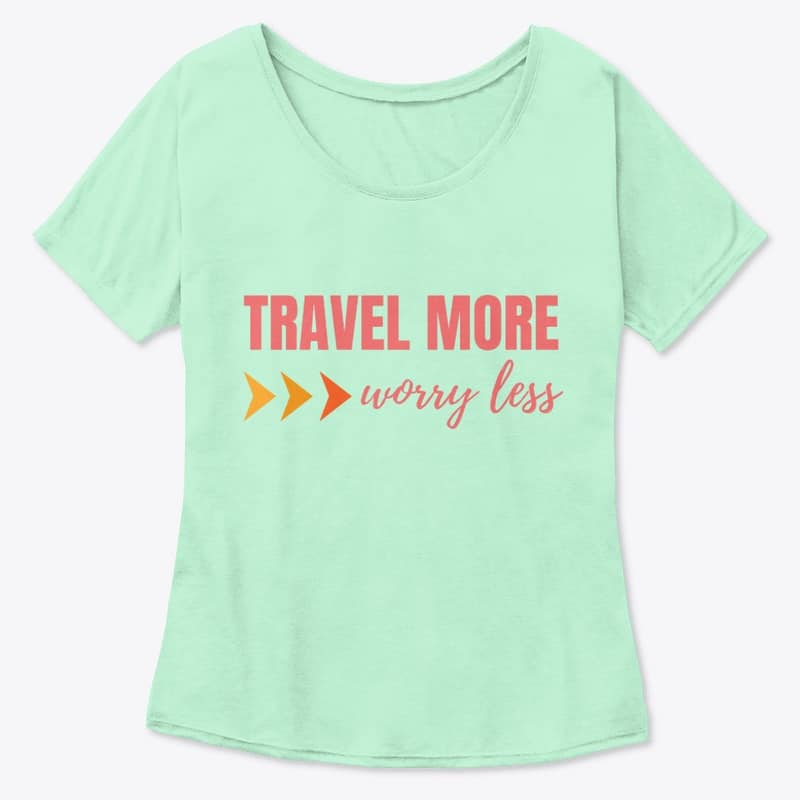 """""""Travel More, Worry Less"""" Travel T-Shirt"""